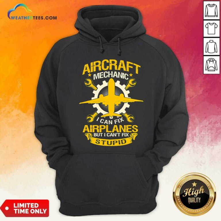 Aircraft Mechanic I Can Fix Airplane But I Cant Fix Stupid Aviation Hoodie - Design By Weathertees.com