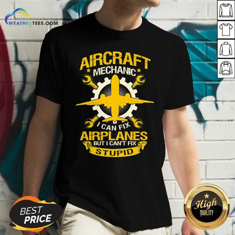 Aircraft Mechanic I Can Fix Airplane But I Cant Fix Stupid Aviation V-neck - Design By Weathertees.com