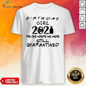Birthday Girl 2021 The one Where We Were Still Quarantined Shirt - Design By Weathertees.com