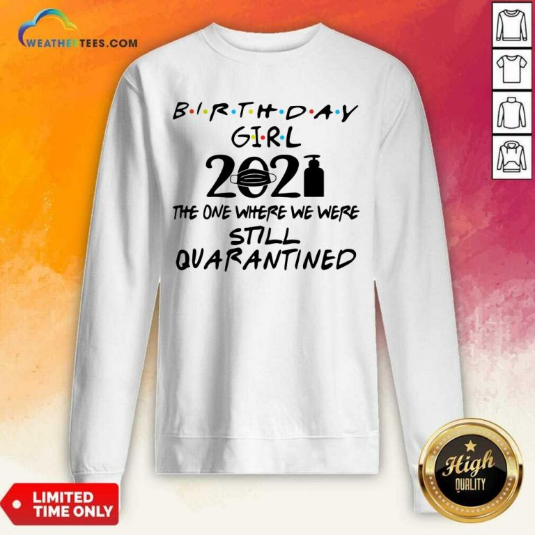 Birthday Girl 2021 The one Where We Were Still Quarantined Sweatshirt - Design By Weathertees.com