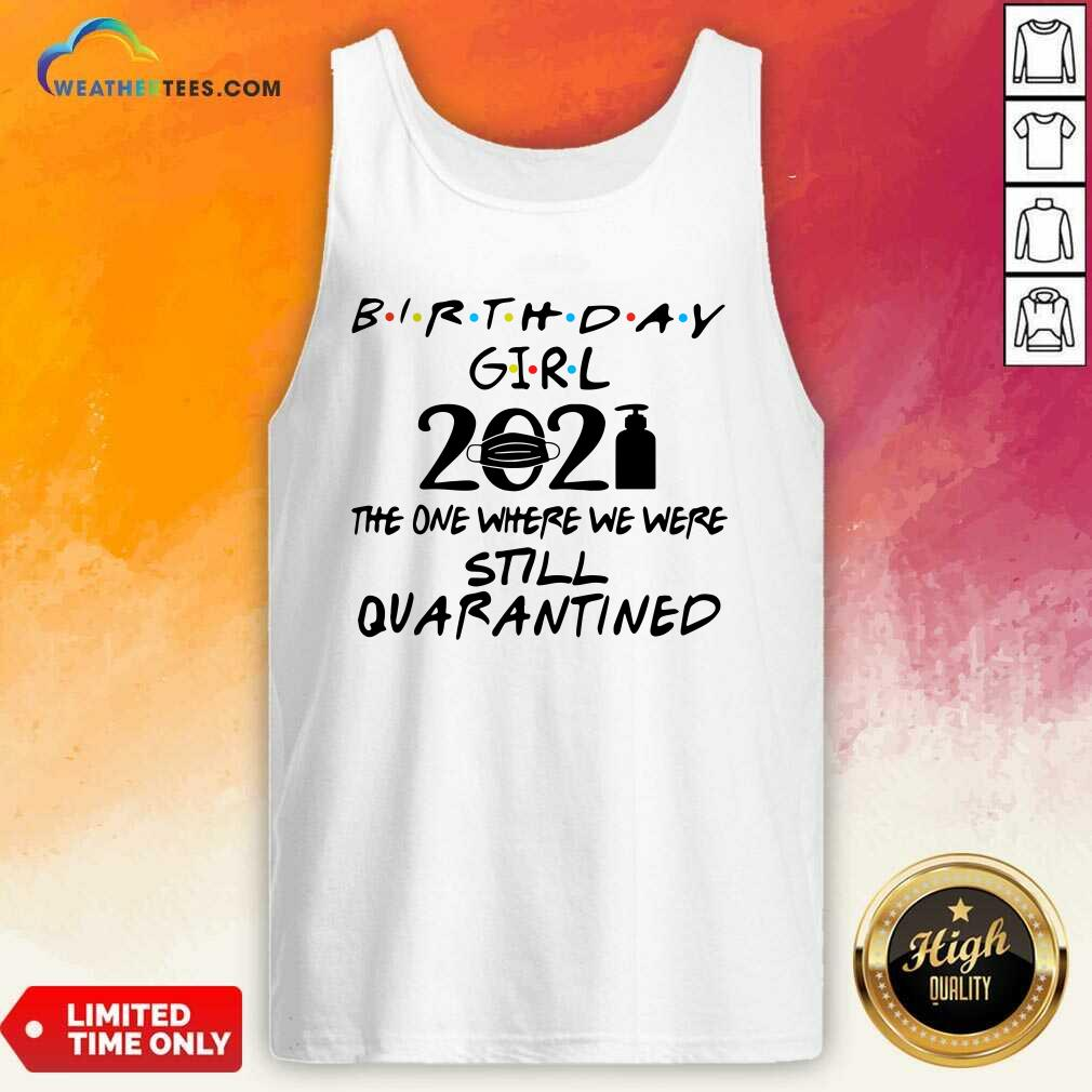 Birthday Girl 2021 The one Where We Were Still Quarantined Tank Top - Design By Weathertees.com