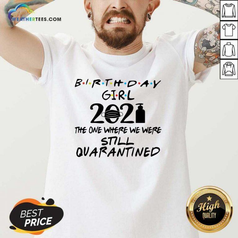 Birthday Girl 2021 The one Where We Were Still Quarantined V-neck - Design By Weathertees.com
