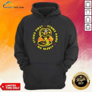 Cobra Kai Strike First Strike Hard No Mercy Hoodie - Design By Weathertees.com