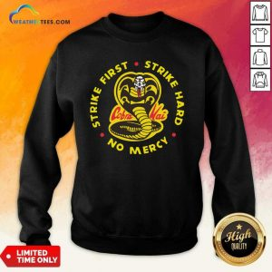 Cobra Kai Strike First Strike Hard No Mercy Sweatshirt - Design By Weathertees.com
