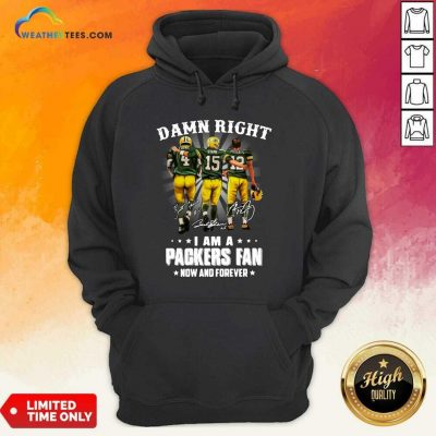Damn Right Favre Starr Rodgers I Am A Green Bay Packers Fan Now Snd Forever Signatures Hoodie - Design By Weathertees.com