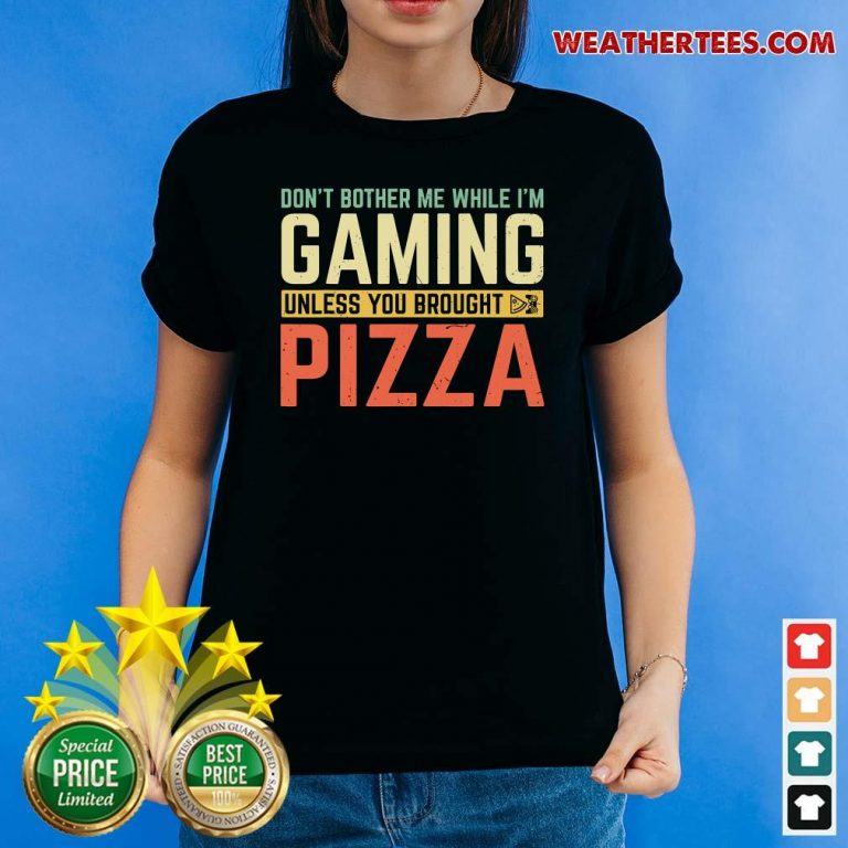 Do Not Bother Me While I Am Gaming Unless You Brought Pizza Ladies-tee - Design By Weathertees.com