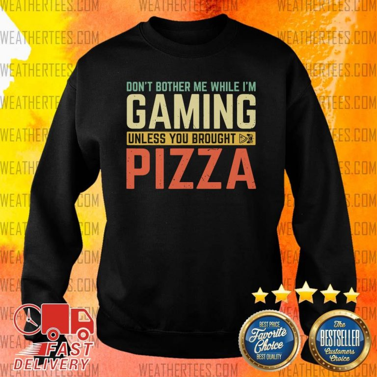 Do Not Bother Me While I Am Gaming Unless You Brought Pizza Sweater - Design By Weathertees.com