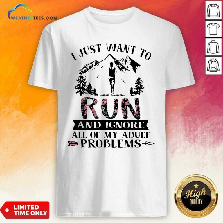 I Just Want To Run And Ignore All Of My Adult Problems Mountain Flowers Shirt - Design By Weathertees.com