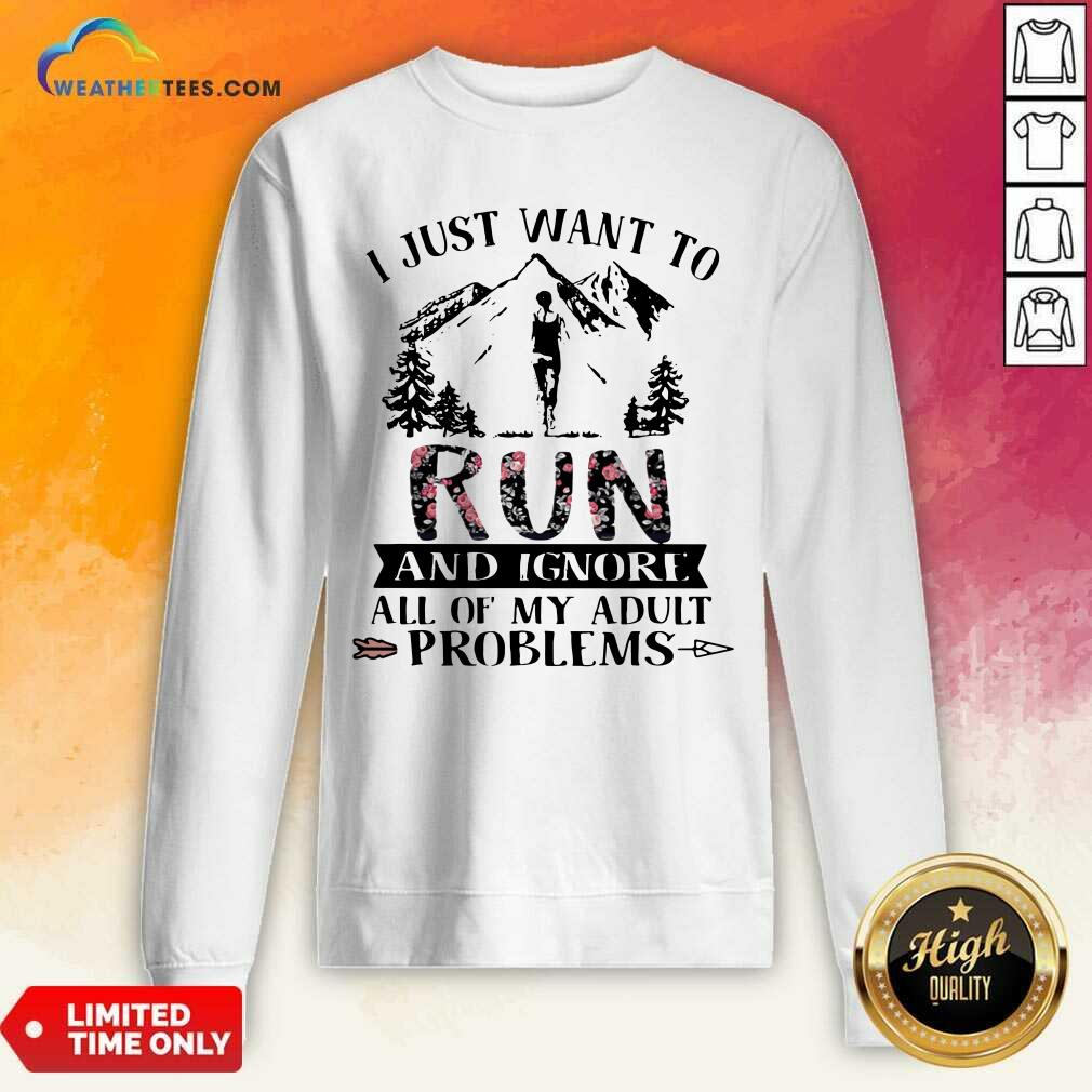 I Just Want To Run And Ignore All Of My Adult Problems Mountain Flowers Sweatshirt - Design By Weathertees.com