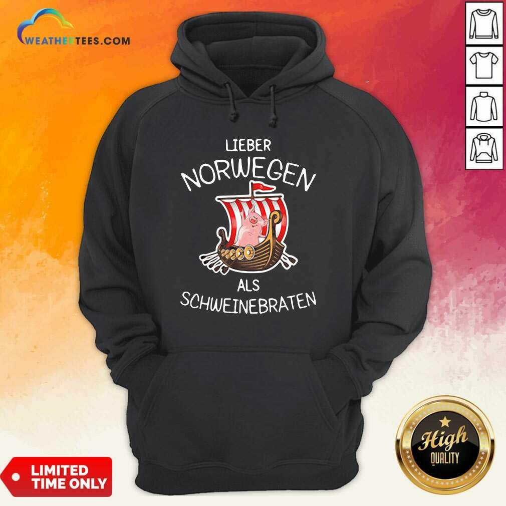 Lieber Norwegen Als Schweinebraten Pig Hoodie - Design By Weathertees.com