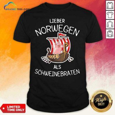 Lieber Norwegen Als Schweinebraten Pig Shirt - Design By Weathertees.com
