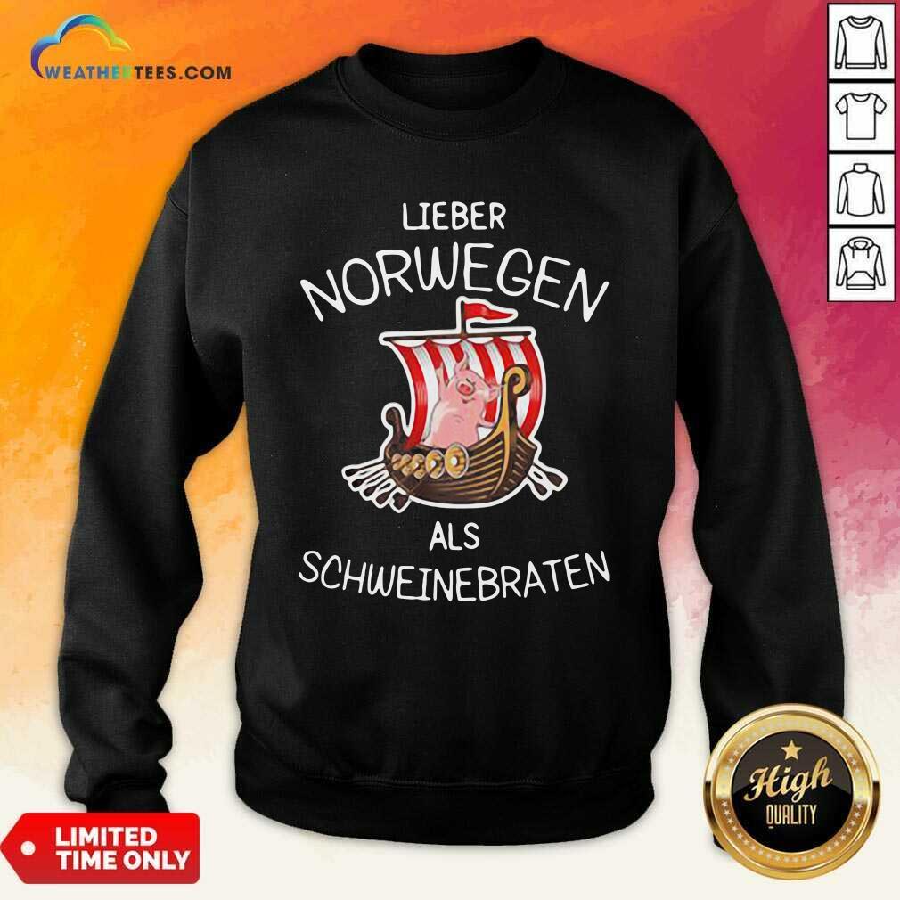Lieber Norwegen Als Schweinebraten Pig Sweatshirt - Design By Weathertees.com