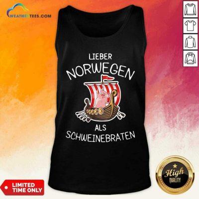 Lieber Norwegen Als Schweinebraten Pig Tank Top - Design By Weathertees.com