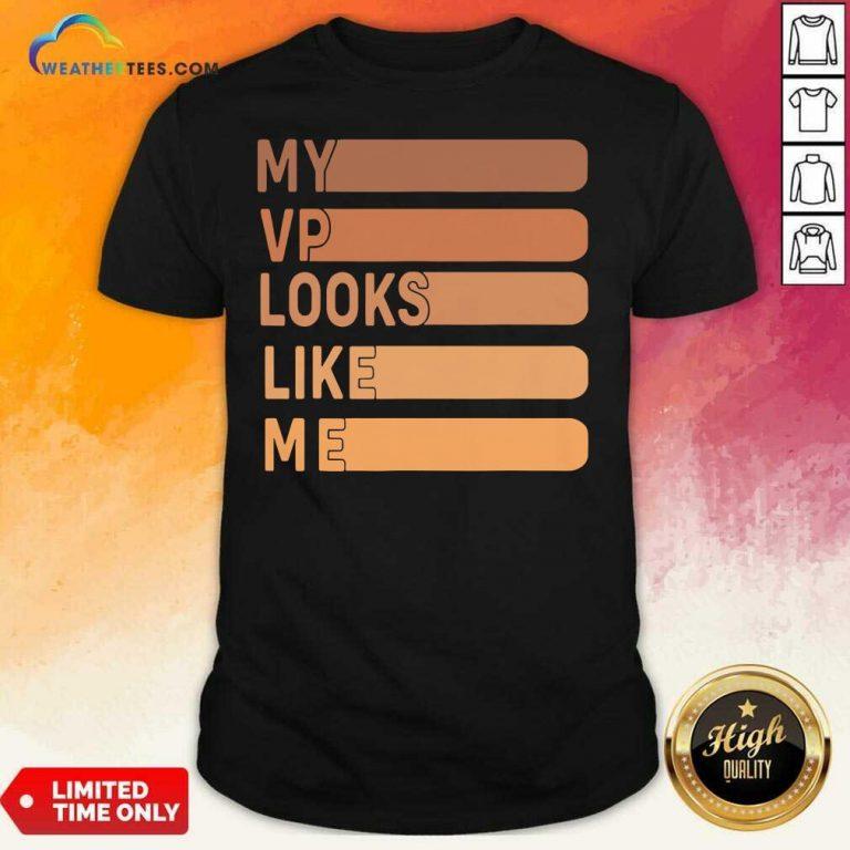 My Vp Looks Like Me Shirt - Design By Weathertees.com
