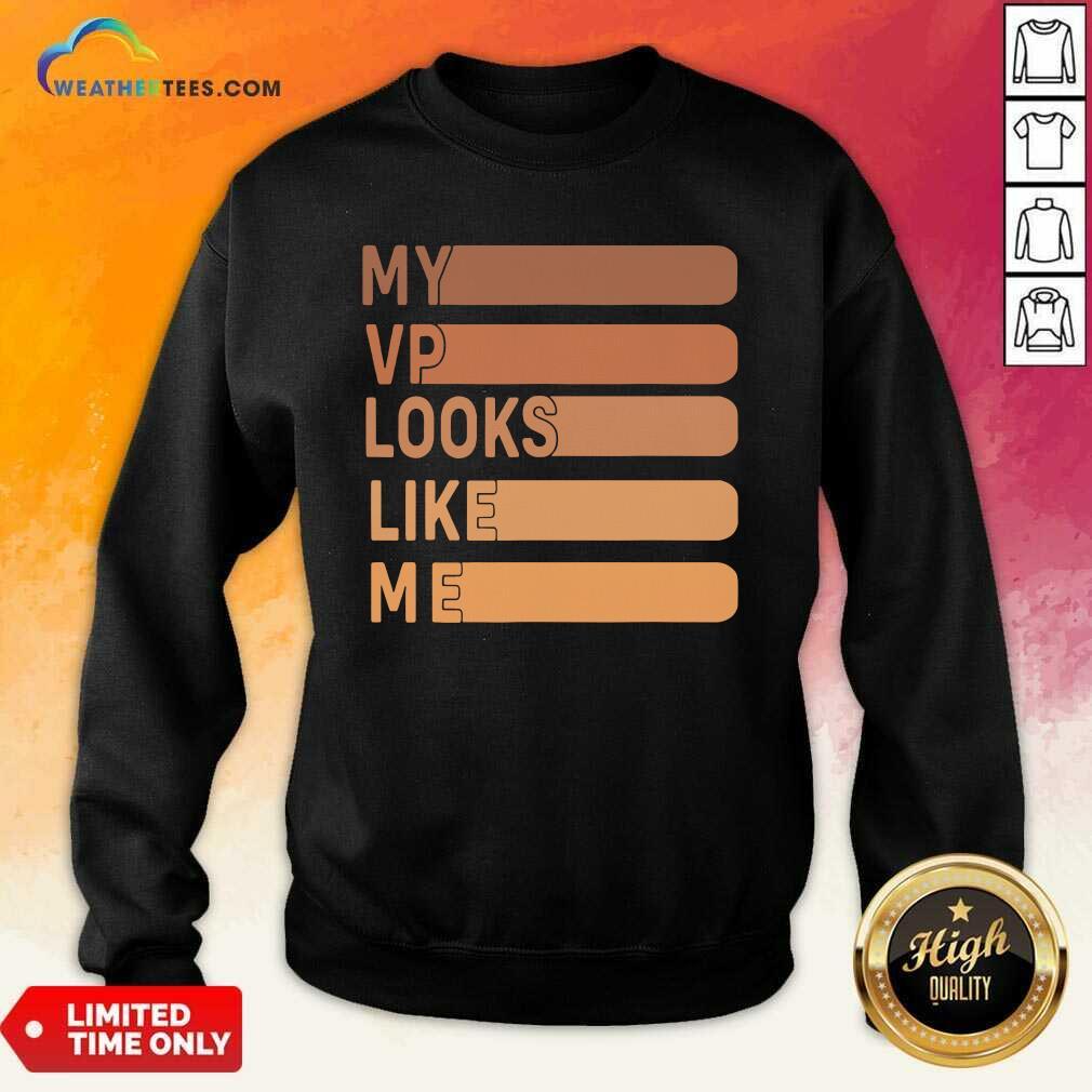 My Vp Looks Like Me Sweatshirt - Design By Weathertees.com