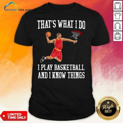 That Is What I Do I Play Baseketball And I Know Things Shirt - Design By Weathertees.com