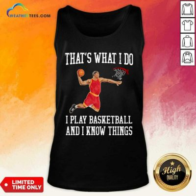 That Is What I Do I Play Baseketball And I Know Things Tank Top - Design By Weathertees.com