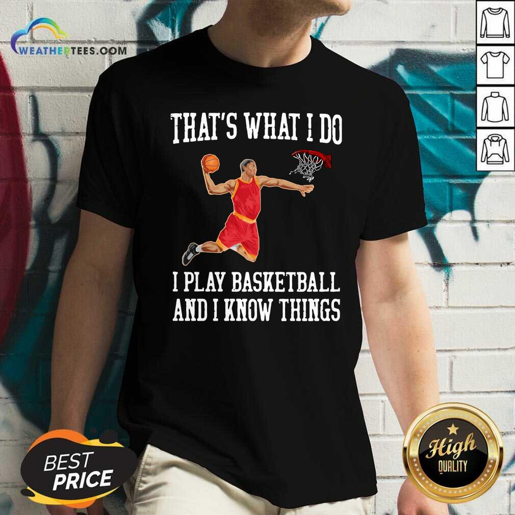That Is What I Do I Play Baseketball And I Know Things V-neck - Design By Weathertees.com