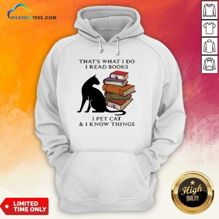 That Is What I Do I Read Books I Pet Cat And I Know Things Quote Hoodie - Design By Weathertees.com