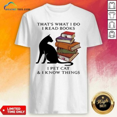 That Is What I Do I Read Books I Pet Cat And I Know Things Quote Shirt - Design By Weathertees.com