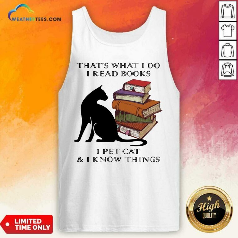 That Is What I Do I Read Books I Pet Cat And I Know Things Quote Tank Top - Design By Weathertees.com
