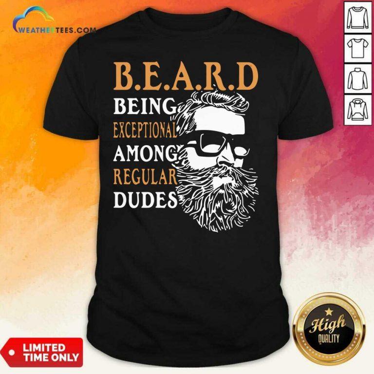 Vintage Being Exceptional Among Regular Dudes Beard Shirt - Design By Weathertees.com