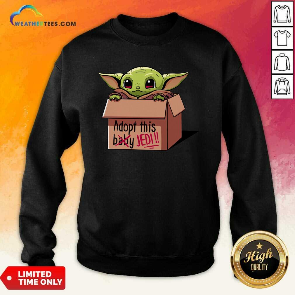 Baby Yoda Adopt This Not Baby This Jedi Sweatshirt - Design By Weathertees.com