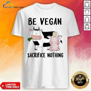 Be Vegan Sacrifice Nothing Cow And Pig Farm Shirt - Design By Weathertees.com
