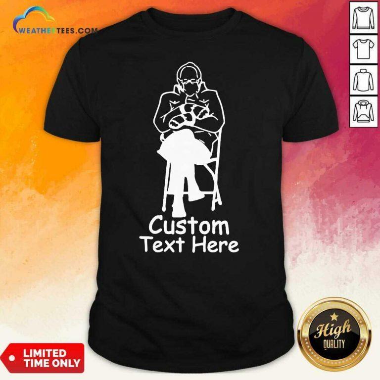 Bernie Sanders Custom Text Here Shirt - Design By Weathertees.com