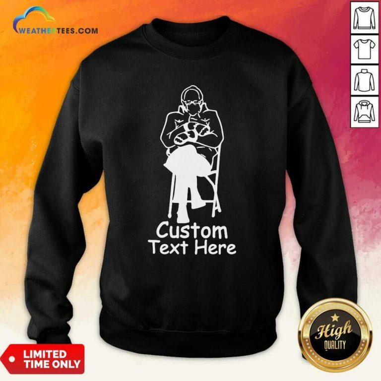 Bernie Sanders Custom Text Here Sweatshirt - Design By Weathertees.com