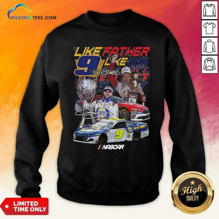 Like Father Like Son 9 Chase Elliott Signature Sweatshirt - Design By Weathertees.com