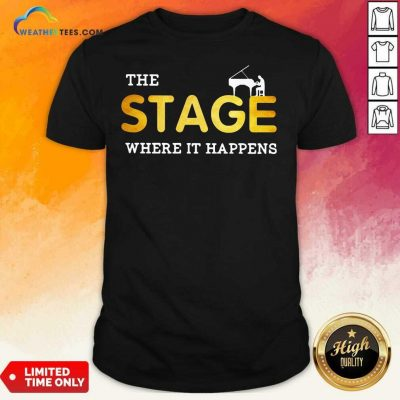 The Stage Where It Happens Piano Shirt - Design By Weathertees.com