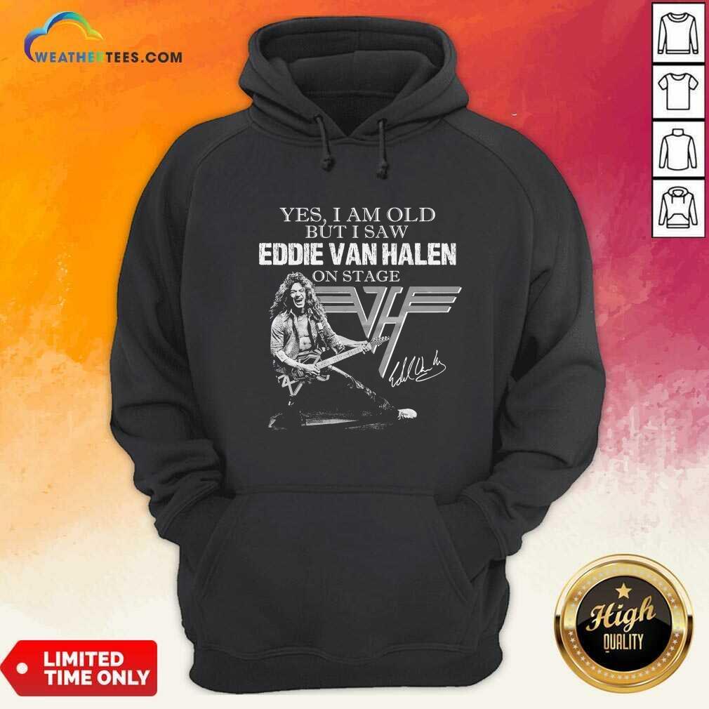Yes I Am Old But I Saw Eddie Van Halen On Stage Signature Hoodie - Design By Weathertees.com