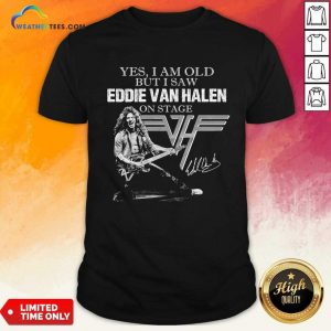 Yes I Am Old But I Saw Eddie Van Halen On Stage Signature Shirt - Design By Weathertees.com