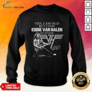 Yes I Am Old But I Saw Eddie Van Halen On Stage Signature Sweatshirt - Design By Weathertees.com