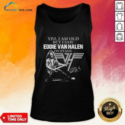 Yes I Am Old But I Saw Eddie Van Halen On Stage Signature Tank Top - Design By Weathertees.com