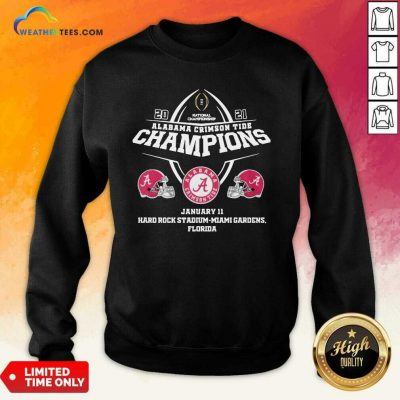 Alabama Crimson Tide Champions January 11 Hard Rock Stadium Miami Gardens Florida Sweatshirt - Design By Weathertees.com