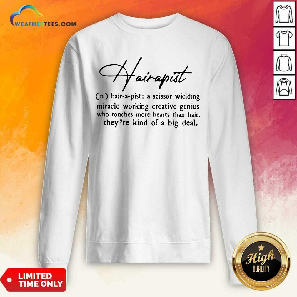 Hairapist A Scissor Wielding Miracle Working Creative Genius Who Touches More Hearts Than Hair They Are Kind Of A Big Deal Flower Sweatshirt - Design By Weathertees.com