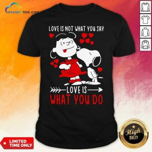 Lucy Van Pelt Snoopy Love Is Not What You Say Love Is What You Do Valentines Day Shirt - Design By Weathertees.com