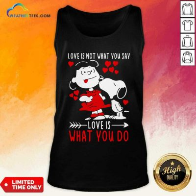 Lucy Van Pelt Snoopy Love Is Not What You Say Love Is What You Do Valentines Day Tank Top - Design By Weathertees.com
