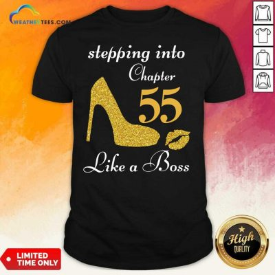 Stepping Into Chapter 55 Like A Boss Shirt - Design By Weathertees.com