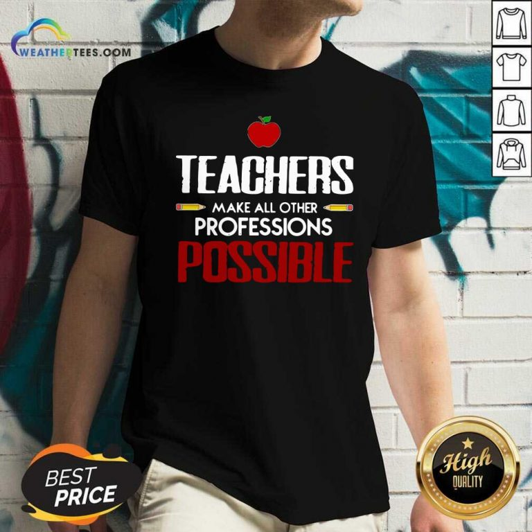 Teachers Make All Other Professions Possible V-neck - Design By Weathertees.com