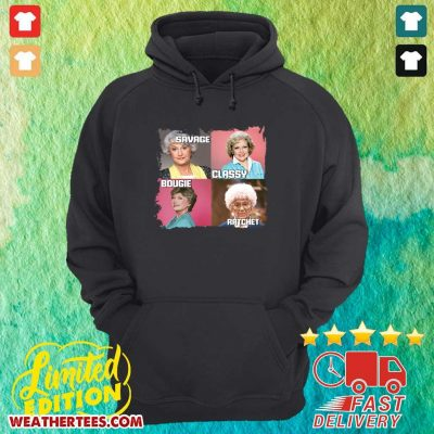The Golden Girls Savage Classy Bougie Ratchet Hoodie - Design By Weathertees.com