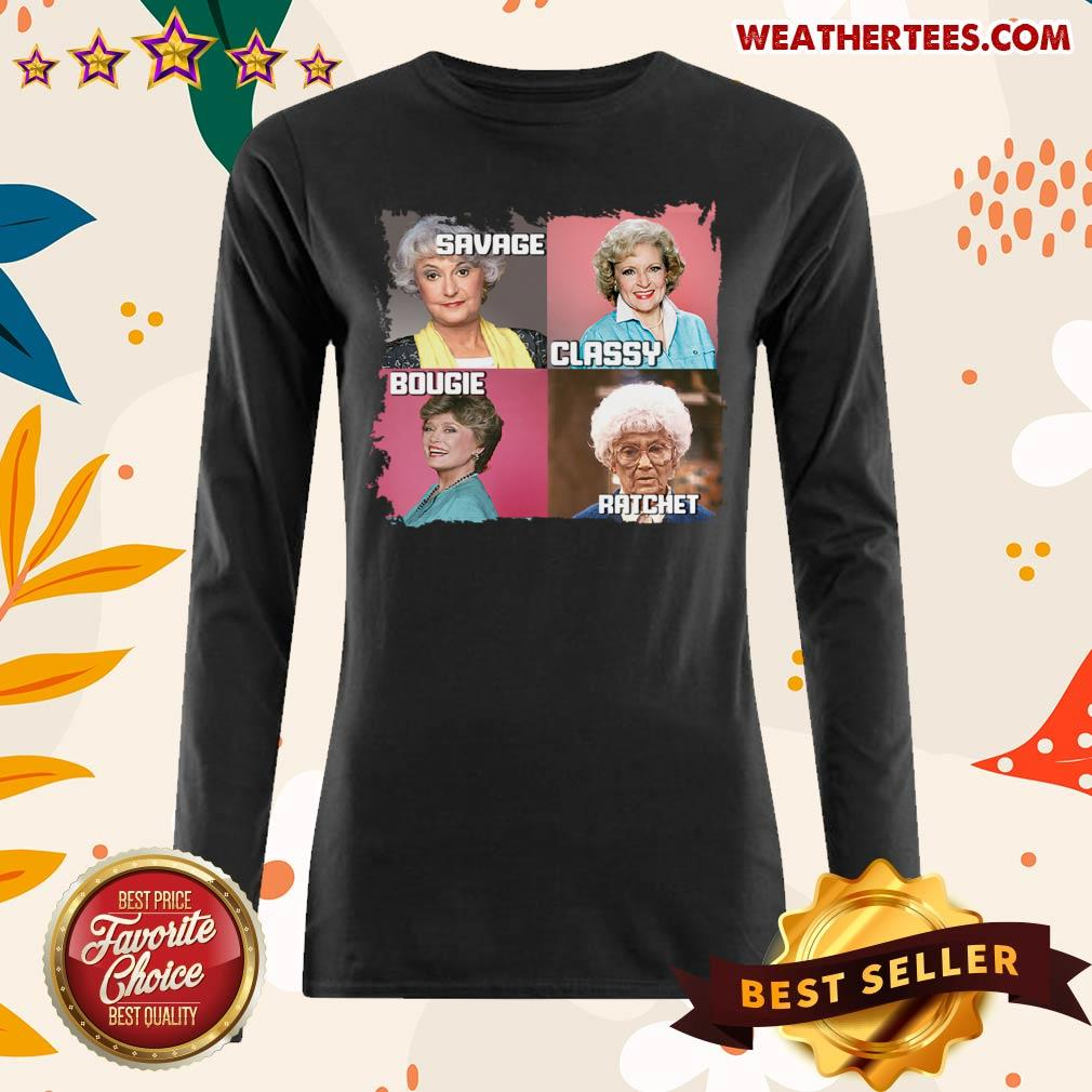 The Golden Girls Savage Classy Bougie Ratchet Long-sleeved - Design By Weathertees.com