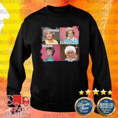 The Golden Girls Savage Classy Bougie Ratchet Sweater - Design By Weathertees.com