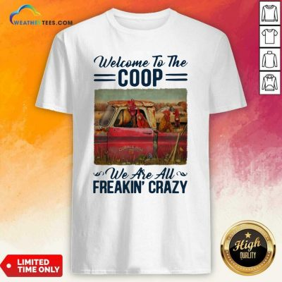 Welcome To The Coop We Are Au Freakin' Crazy Chicken Farm Shirt - Design By Weathertees.com