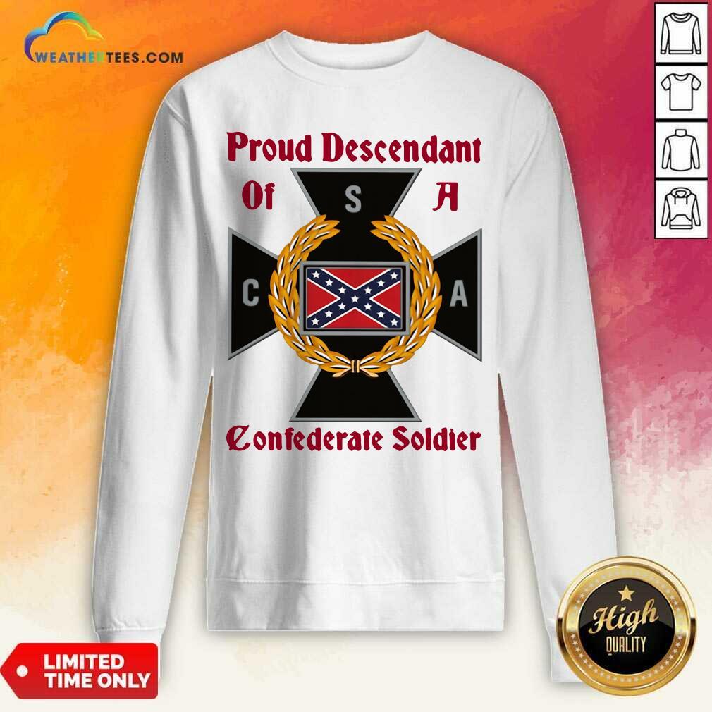 CNA Proud Descendant Of A Confederate Soldier Sweatshirt - Design By Weathertees.com