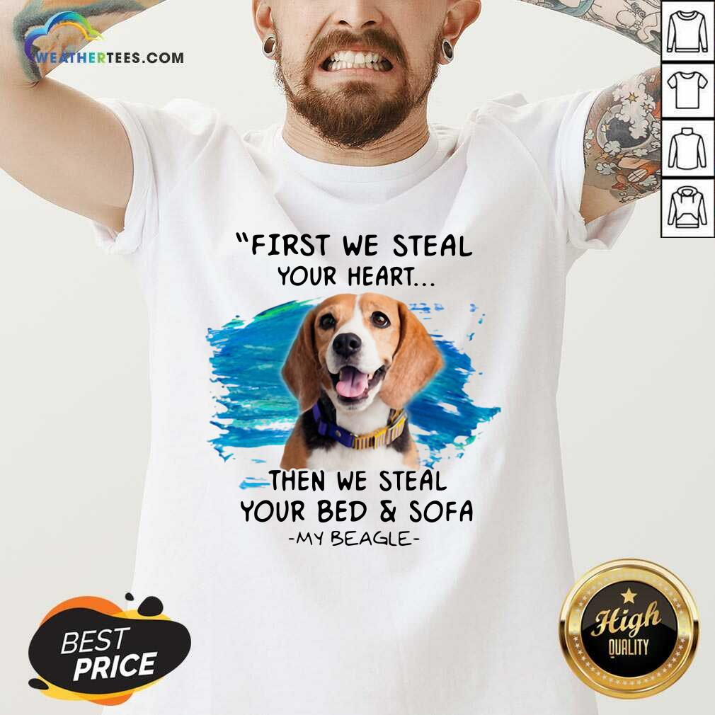 First We Steal Your Heart Then We Steal Your Bed And Sofa My Beagle V-neck - Design By Weathertees.com