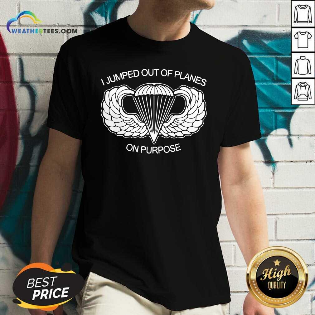 I Jumped Out Of Planes On Purpose V-neck - Design By Weathertees.com