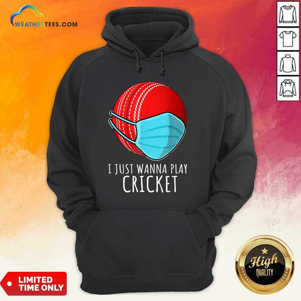 I Just Wanna Play Cricket Hoodie - Design By Weathertees.com